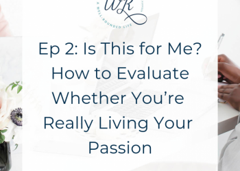 Ep 02: Is This For Me? How to Evaluate Whether You're Really Living Your Passion