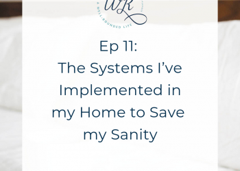 Ep 11: The Systems I've Implemented in My Home to Save My Sanity