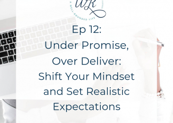 Ep 12: Under Promise, Over Deliver Shift Your Mindset and Set Realistic Expectations