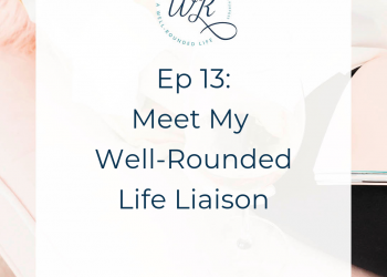 Ep 13: Meet My Well-Rounded Life Liaison