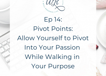 Ep 14: Pivot Points: Allow Yourself to Pivot into Your Passion While Walking in Your Purpose