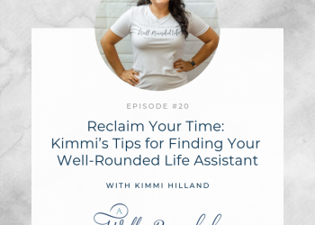 Ep 20: Reclaim Your Time:  Kimmi's Tips for Finding Your  Well-Rounded Life Assistant