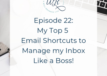 Ep 22: My Top 5 Email Shortcuts to Manage My Inbox Like a Boss!