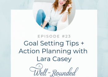 Ep 23: Goal Setting Tips + Action Planning with Lara Casey