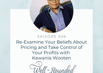 Ep 28: Re-Examine Your Beliefs About Pricing and Take Control of Your Profits with Kawania Wooten