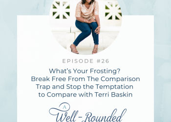 Ep 26: What's Your Frosting? Break Free From The Comparison Trap and Stop the Temptation to Compare with Terri Baskin