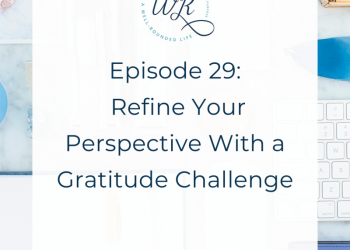 Ep 29: Refine Your Perspective With a Gratitude Challenge