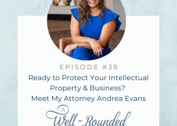 Ep 38: Ready to Protect Your Intellectual Property & Business? Meet My Attorney Andrea Evans