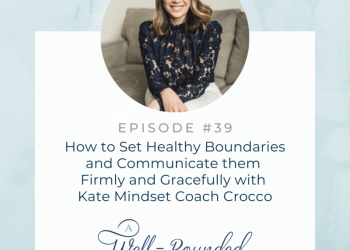 Ep 39: How to Set Healthy Boundaries and Communicate them Firmly and Gracefully with Kate Mindset Coach Crocco