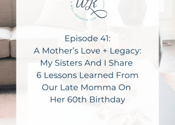 Ep 41:  A Mother's Love + Legacy: My Sisters And I Share 6 Lessons Learned From Our Late Momma On Her 60th Birthday