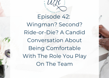 Ep 42:  Wingman? Second? Ride-or-Die? A Candid Conversation About Being Comfortable With The Role You Play On The Team