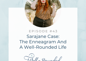 Ep 43:  Sarajane Case: The Enneagram and a Well-Rounded Life