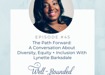 Ep 45:  The Path Forward: A Conversation About Diversity, Equity + Inclusion With Lynette Barksdale