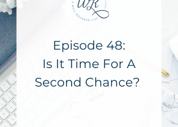 Ep 48 | Is It Time For A Second Chance?