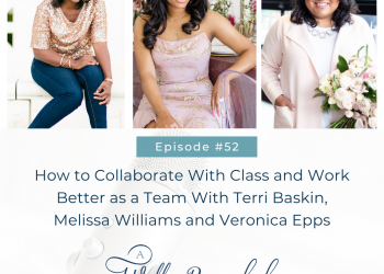 Ep 52 | How to Collaborate with Class and Work Better as a Team With Terri Baskin, Veronica Epps and Melissa Williams