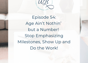 54 | Age Ain't Nothin' but a Number! Stop Emphasizing Milestones, Show Up and Do the Work!