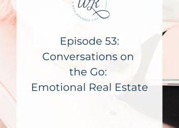 53 | Conversations on the Go: Emotional Real Estate
