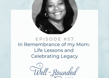 57   In Remembrance of my Mom: Life Lessons and Celebrating Legacy