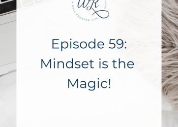 59   Mindset is the Magic!