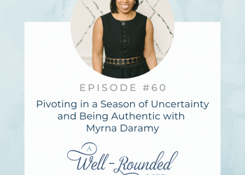 60   Pivoting in a Season of Uncertainty and Being Authentic with Myrna Daramy