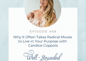 68 | Why It Often Takes Radical Moves to Live in Your Purpose with Candice Coppola