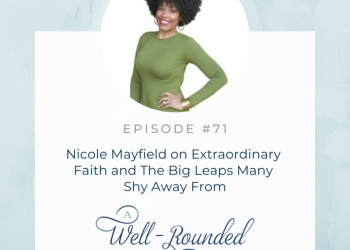 71 | Nicole Mayfield on Extraordinary Faith and The Big Leaps Many Shy Away From