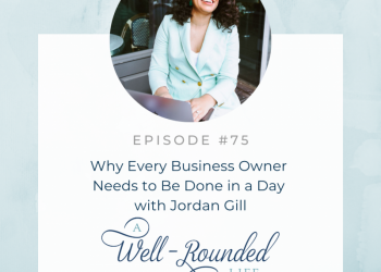 75 | Why Every Business Owner Needs to Be Done in a Day with Jordan Gill