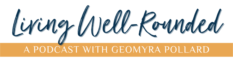 Living Well-Rounded Podcast with Geomyra Pollard Logo